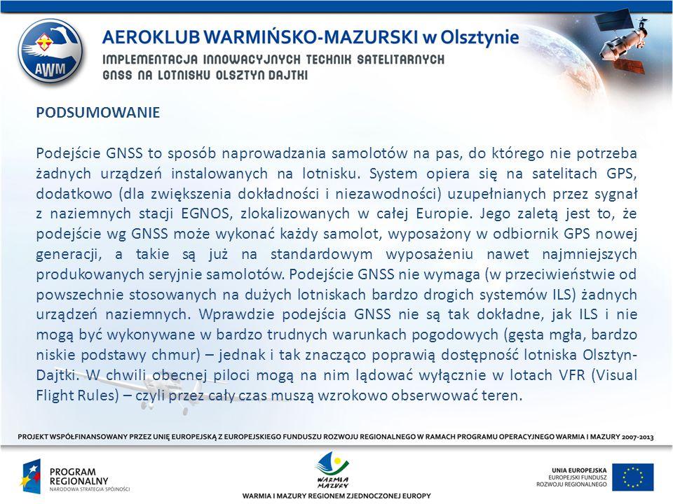 PODSUMOWANIE Podejście GNSS to sposób naprowadzania samolotów na pas, do którego nie potrzeba żadnych urządzeń instalowanych na lotnisku. System opier