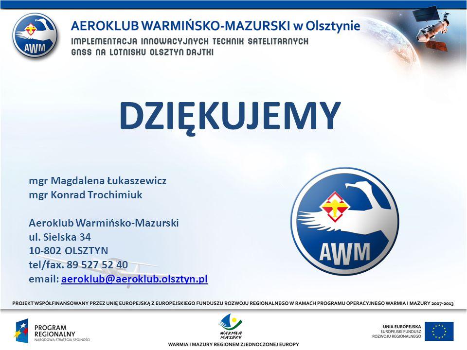 mgr Magdalena Łukaszewicz mgr Konrad Trochimiuk Aeroklub Warmińsko-Mazurski ul. Sielska 34 10-802 OLSZTYN tel/fax. 89 527 52 40 email: aeroklub@aerokl