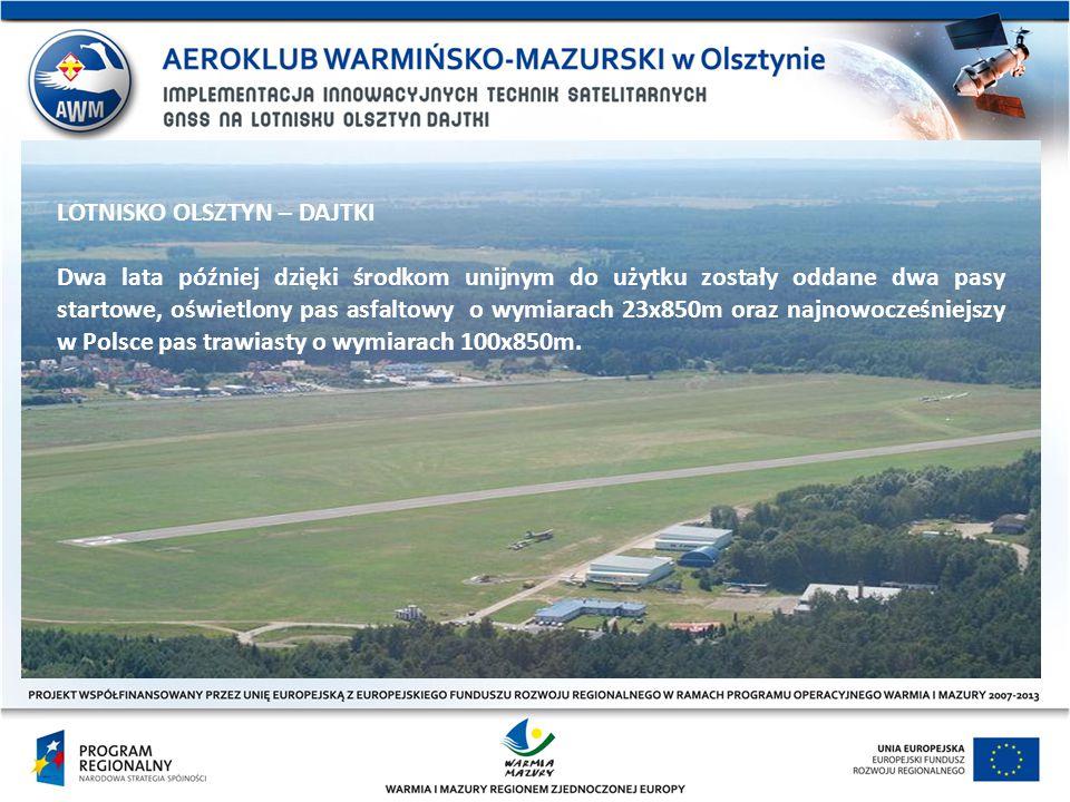 LOTNISKO OLSZTYN – DAJTKI Dwa lata później dzięki środkom unijnym do użytku zostały oddane dwa pasy startowe, oświetlony pas asfaltowy o wymiarach 23x