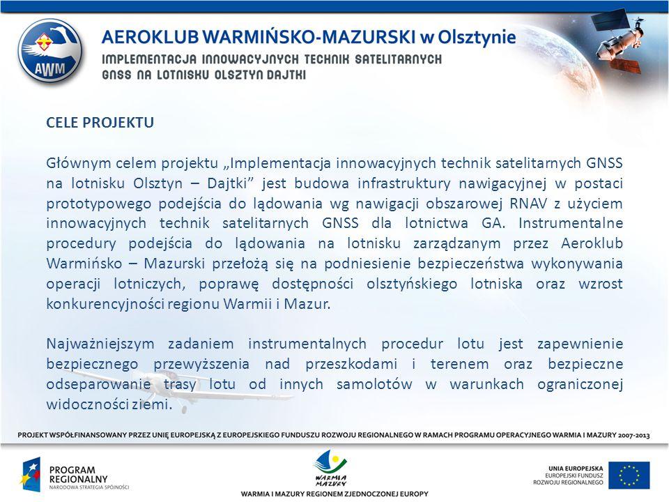 """CELE PROJEKTU Głównym celem projektu """"Implementacja innowacyjnych technik satelitarnych GNSS na lotnisku Olsztyn – Dajtki"""" jest budowa infrastruktury"""