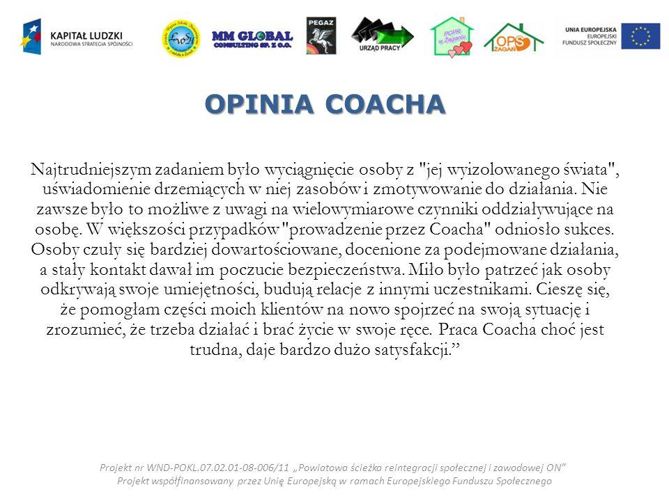 OPINIA COACHA Najtrudniejszym zadaniem było wyciągnięcie osoby z jej wyizolowanego świata , uświadomienie drzemiących w niej zasobów i zmotywowanie do działania.