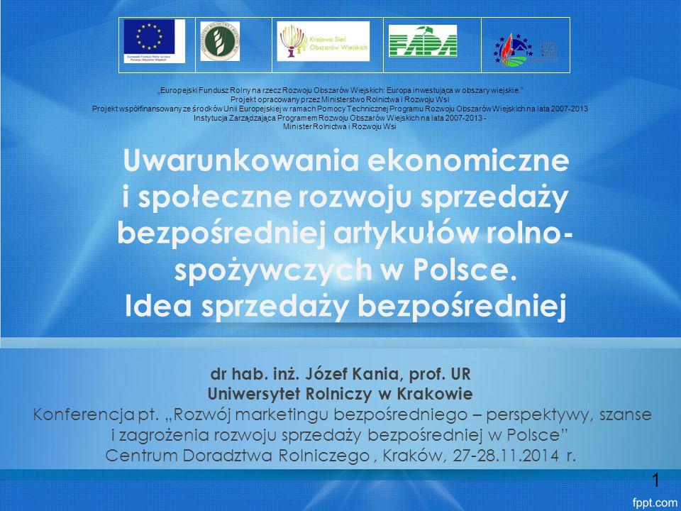 Uwarunkowania ekonomiczne sprzedaży bezpośredniej 12 Lp.Poniżej 2,0 ha2,0 – 4,9 ha Razem gospodarstwa bardzo małe i małe 6.Grecja50,8 25,476,2 7.Portugalia49,9 25,275,1 8.Włochy50,5 22,172,6 9.Polska23,6 31,154,7 UE-2746,9 20,167,0