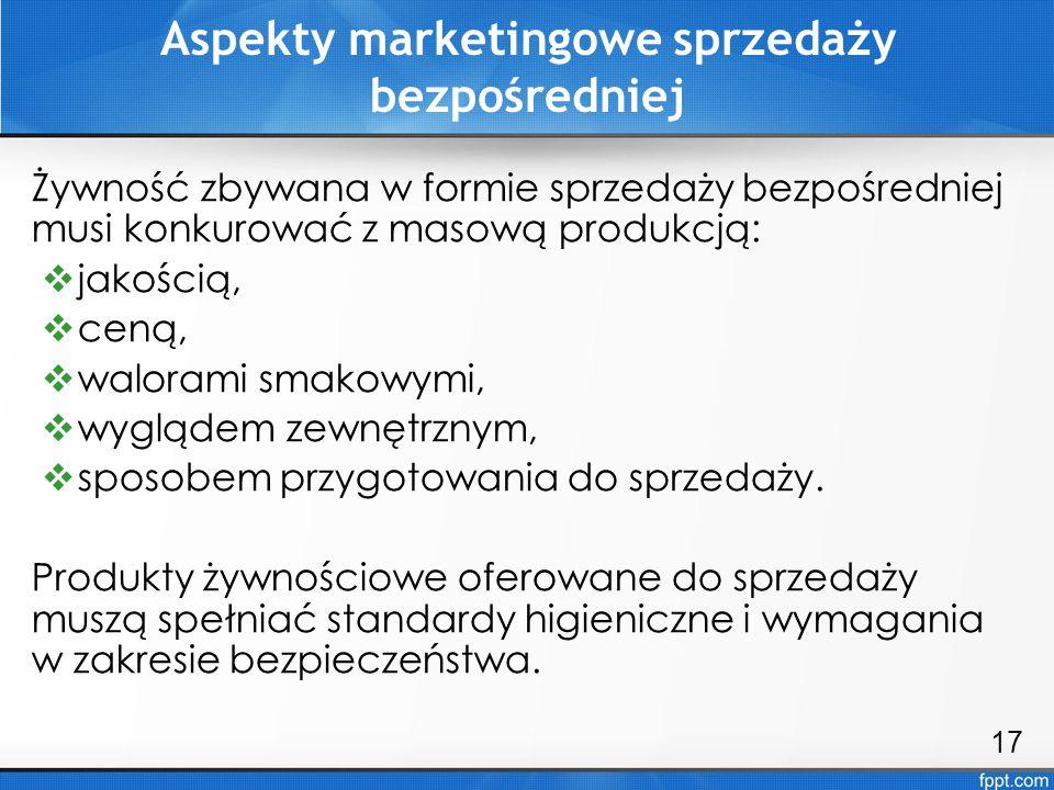 Aspekty marketingowe sprzedaży bezpośredniej Żywność zbywana w formie sprzedaży bezpośredniej musi konkurować z masową produkcją:  jakością,  ceną,
