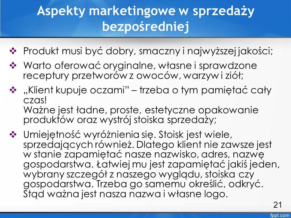 Aspekty marketingowe w sprzedaży bezpośredniej  Produkt musi być dobry, smaczny i najwyższej jakości;  Warto oferować oryginalne, własne i sprawdzon