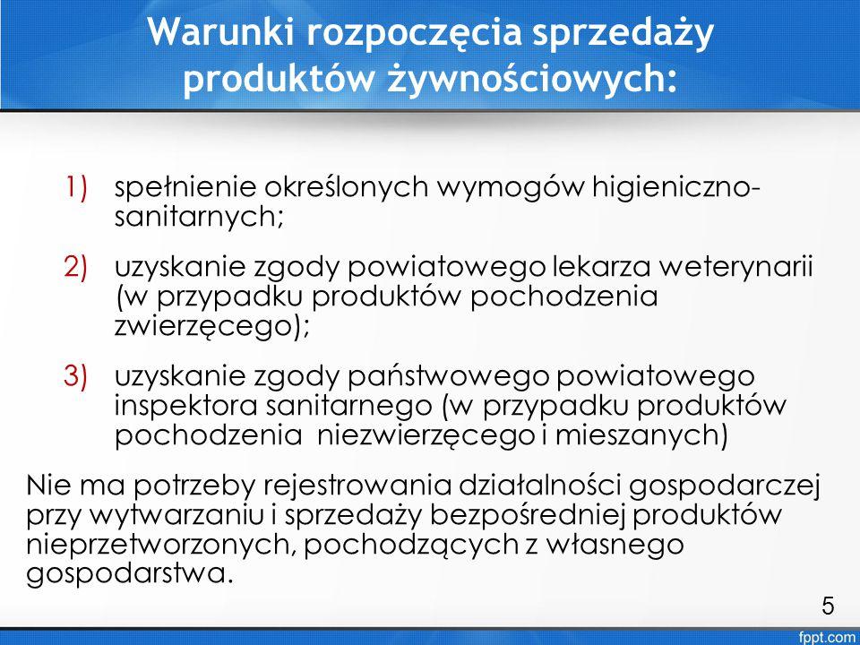Warunki rozpoczęcia sprzedaży produktów żywnościowych: 1)spełnienie określonych wymogów higieniczno- sanitarnych; 2)uzyskanie zgody powiatowego lekarz