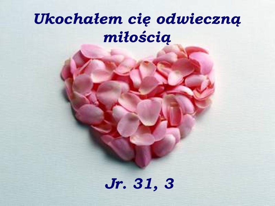 Ukochałem cię odwieczną miłością Jr. 31, 3