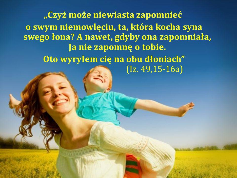 """""""Czyż może niewiasta zapomnieć o swym niemowlęciu, ta, która kocha syna swego łona."""