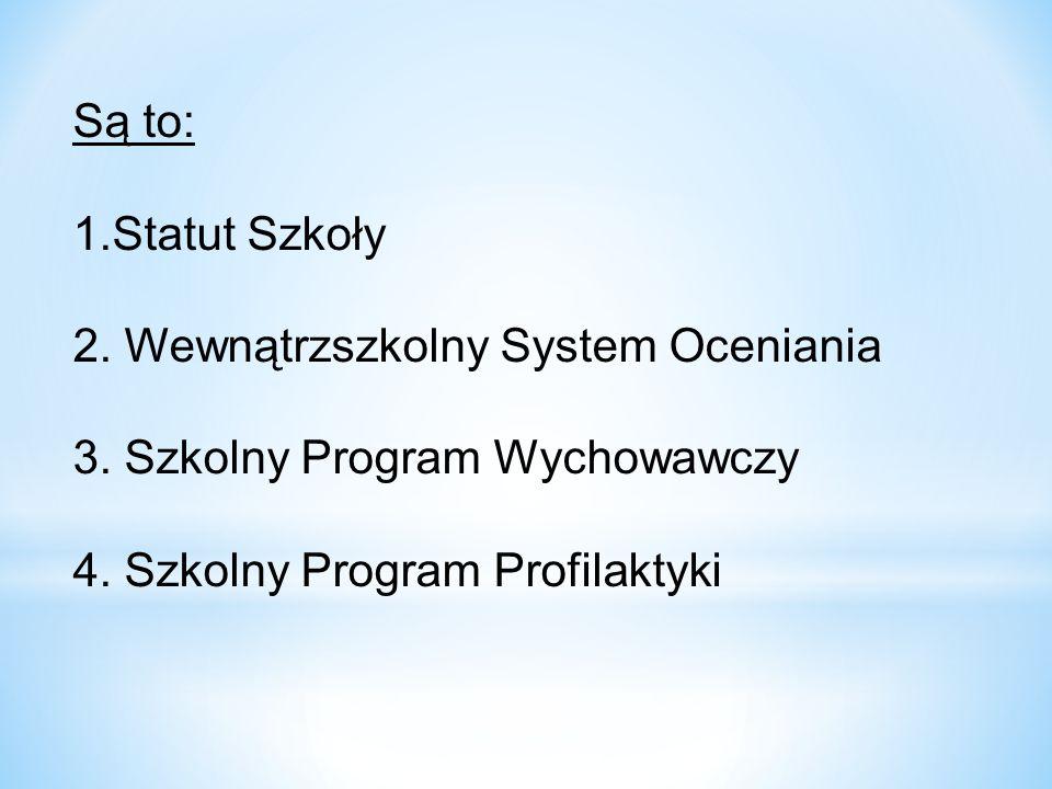 Są to: 1.Statut Szkoły 2. Wewnątrzszkolny System Oceniania 3. Szkolny Program Wychowawczy 4. Szkolny Program Profilaktyki