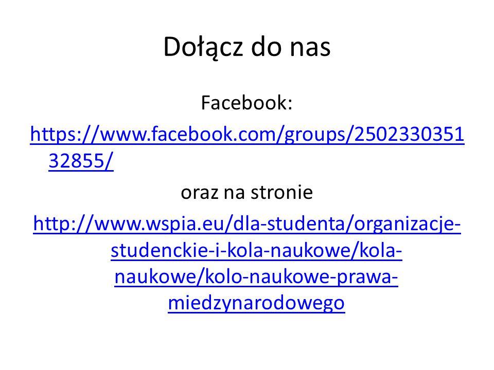 Dołącz do nas Facebook: https://www.facebook.com/groups/2502330351 32855/ oraz na stronie http://www.wspia.eu/dla-studenta/organizacje- studenckie-i-kola-naukowe/kola- naukowe/kolo-naukowe-prawa- miedzynarodowego