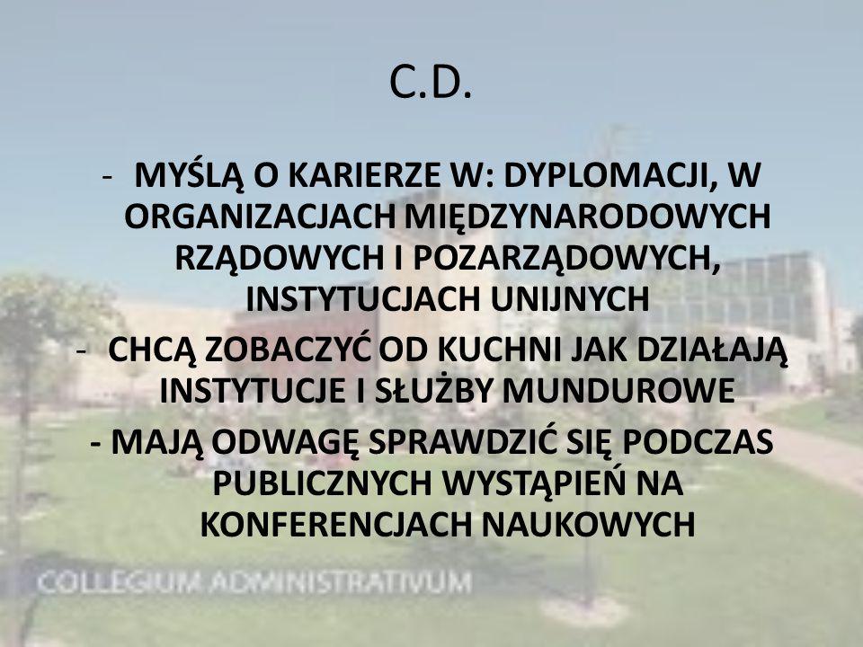 C.D. -MYŚLĄ O KARIERZE W: DYPLOMACJI, W ORGANIZACJACH MIĘDZYNARODOWYCH RZĄDOWYCH I POZARZĄDOWYCH, INSTYTUCJACH UNIJNYCH -CHCĄ ZOBACZYĆ OD KUCHNI JAK D