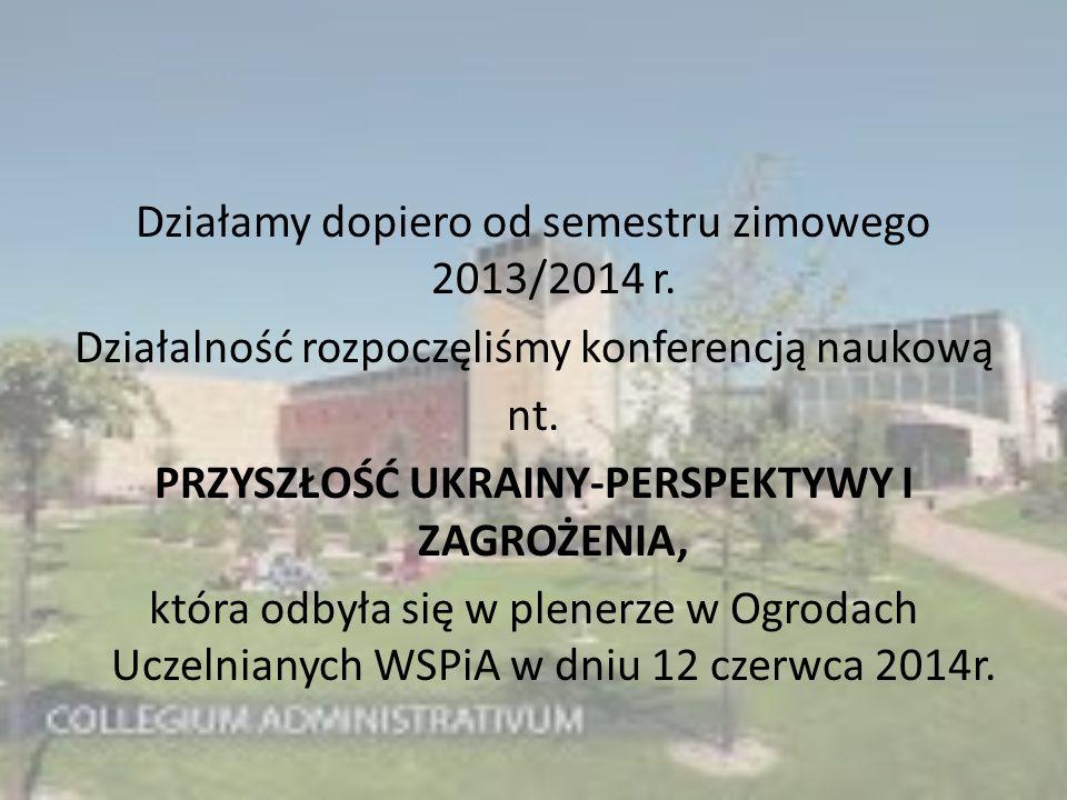 Działamy dopiero od semestru zimowego 2013/2014 r.