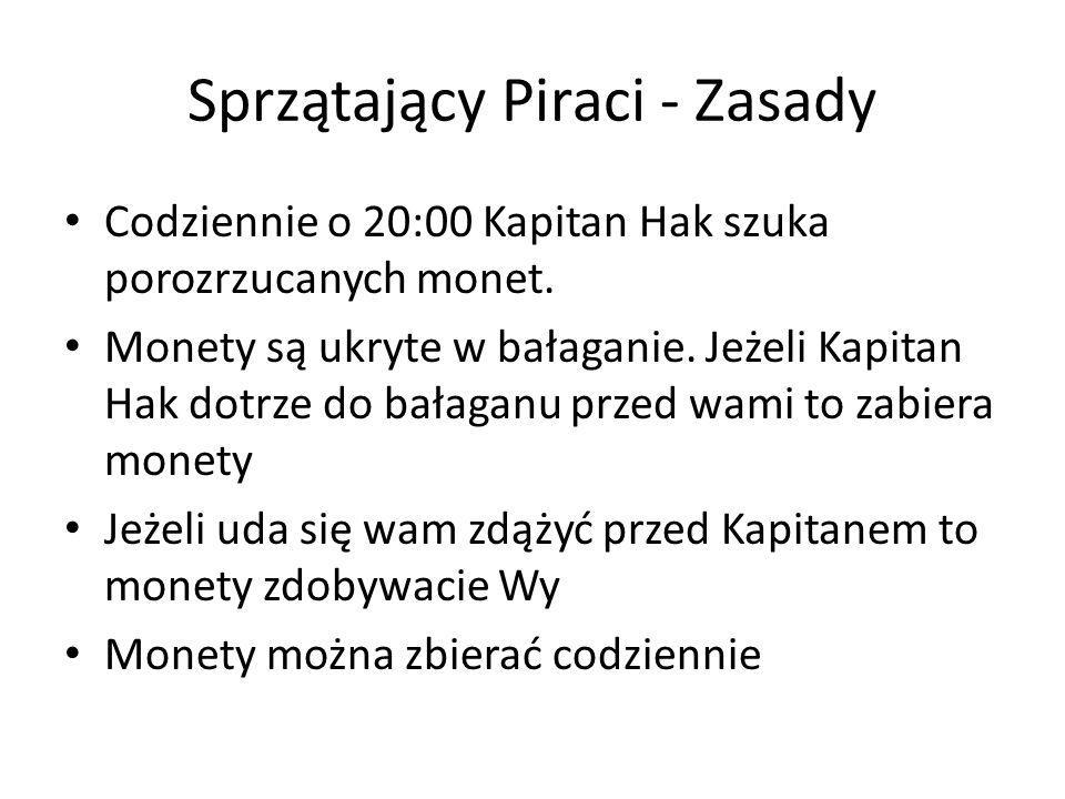 Sprzątający Piraci - Zasady Codziennie o 20:00 Kapitan Hak szuka porozrzucanych monet.