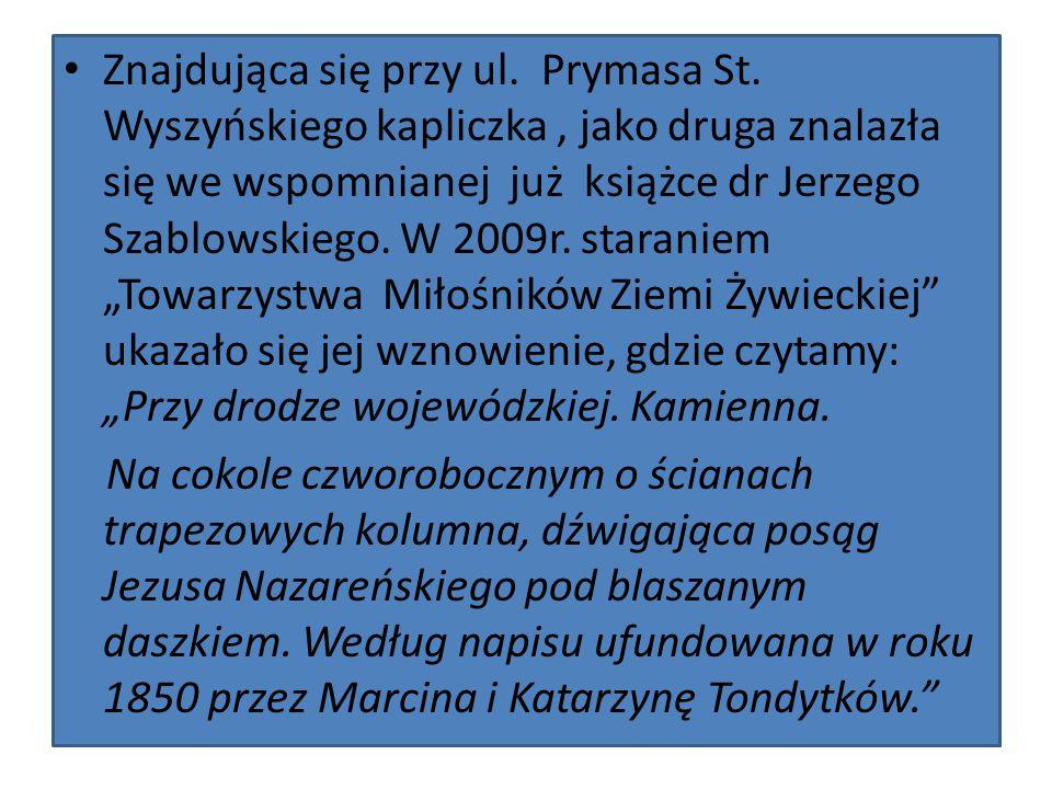 Znajdująca się przy ul. Prymasa St. Wyszyńskiego kapliczka, jako druga znalazła się we wspomnianej już książce dr Jerzego Szablowskiego. W 2009r. star