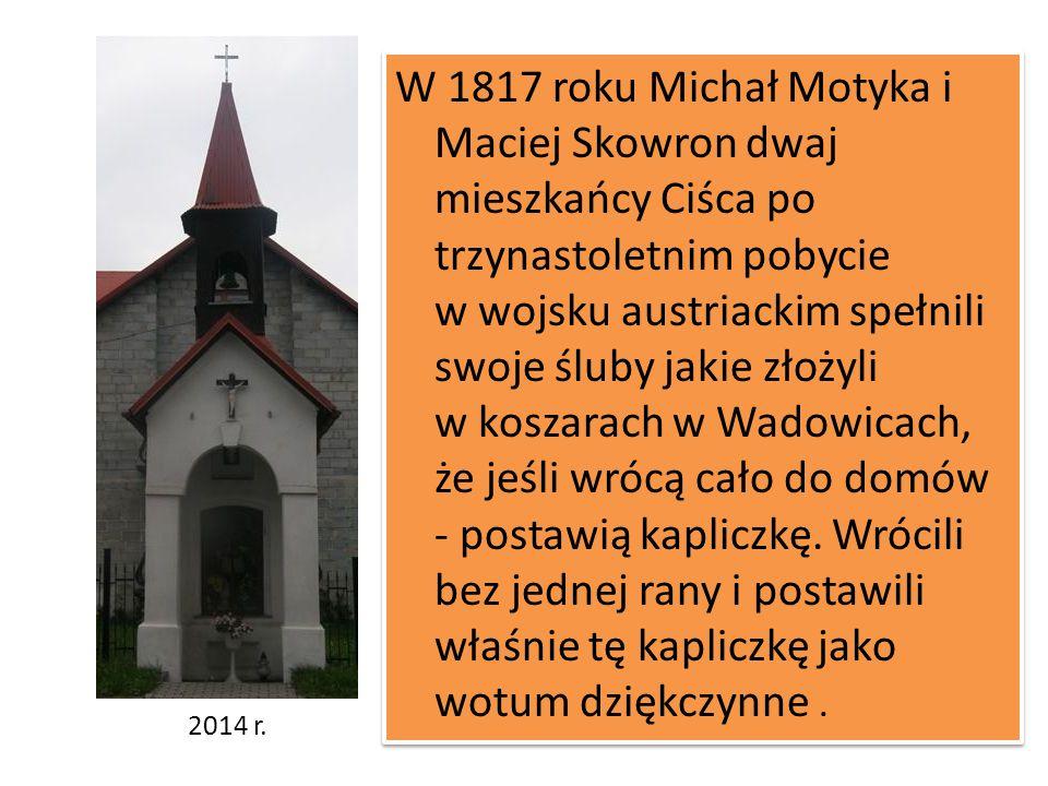 2014 r. W 1817 roku Michał Motyka i Maciej Skowron dwaj mieszkańcy Ciśca po trzynastoletnim pobycie w wojsku austriackim spełnili swoje śluby jakie zł