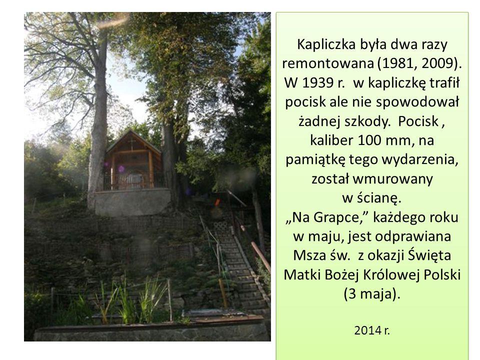 Kapliczka była dwa razy remontowana (1981, 2009). W 1939 r. w kapliczkę trafił pocisk ale nie spowodował żadnej szkody. Pocisk, kaliber 100 mm, na pam