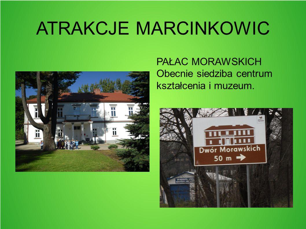 ATRAKCJE MARCINKOWIC PAŁAC MORAWSKICH Obecnie siedziba centrum kształcenia i muzeum.