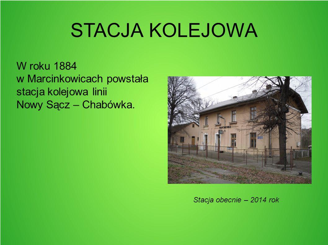 STACJA KOLEJOWA W roku 1884 w Marcinkowicach powstała stacja kolejowa linii Nowy Sącz – Chabówka. Stacja obecnie – 2014 rok