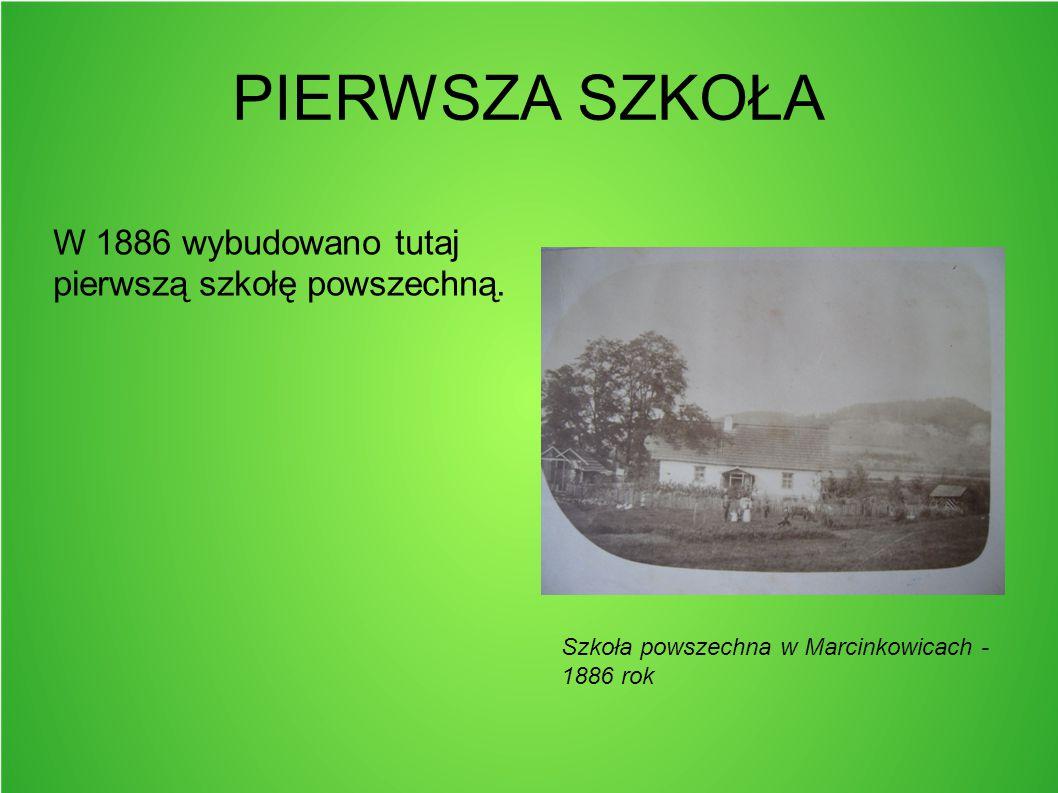 PIERWSZA SZKOŁA W 1886 wybudowano tutaj pierwszą szkołę powszechną. Szkoła powszechna w Marcinkowicach - 1886 rok