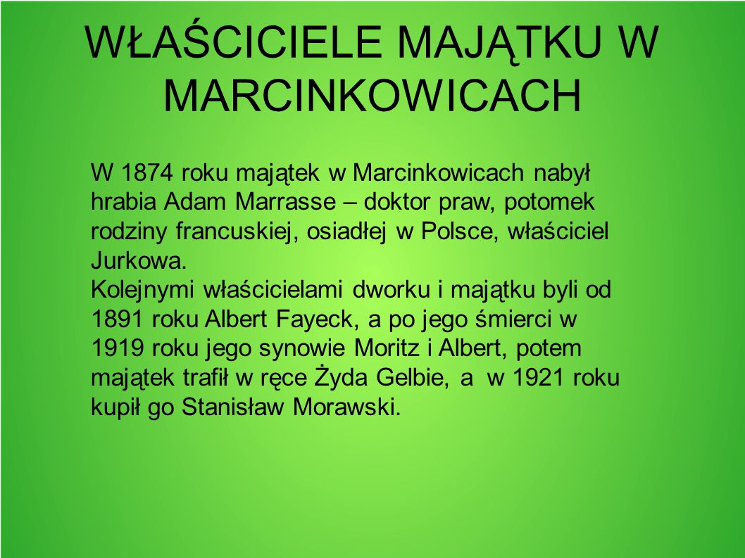 WŁAŚCICIELE MAJĄTKU W MARCINKOWICACH W 1874 roku majątek w Marcinkowicach nabył hrabia Adam Marrasse – doktor praw, potomek rodziny francuskiej, osiad