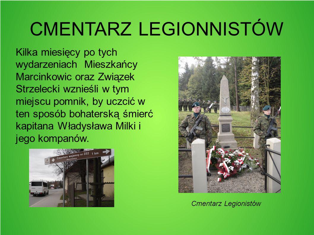 CMENTARZ LEGIONNISTÓW Kilka miesięcy po tych wydarzeniach Mieszkańcy Marcinkowic oraz Związek Strzelecki wznieśli w tym miejscu pomnik, by uczcić w te