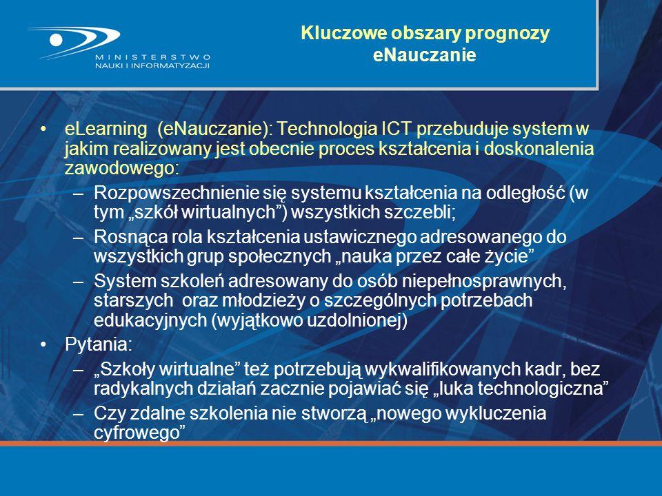 Kluczowe obszary prognozy eNauczanie eLearning (eNauczanie): Technologia ICT przebuduje system w jakim realizowany jest obecnie proces kształcenia i d