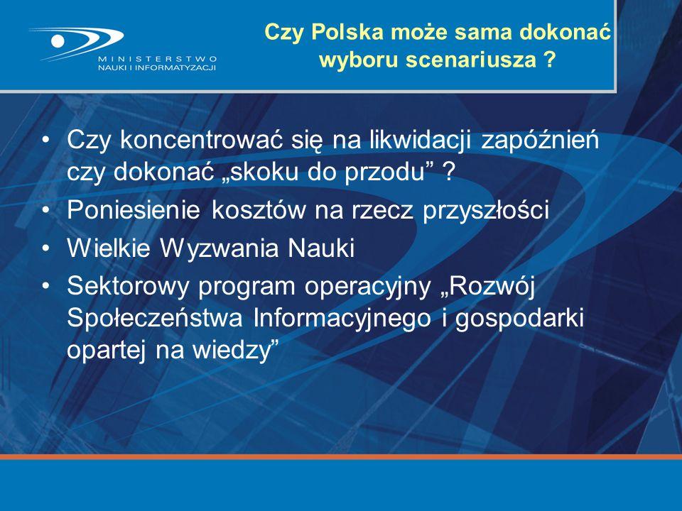 """Czy Polska może sama dokonać wyboru scenariusza ? Czy koncentrować się na likwidacji zapóźnień czy dokonać """"skoku do przodu"""" ? Poniesienie kosztów na"""