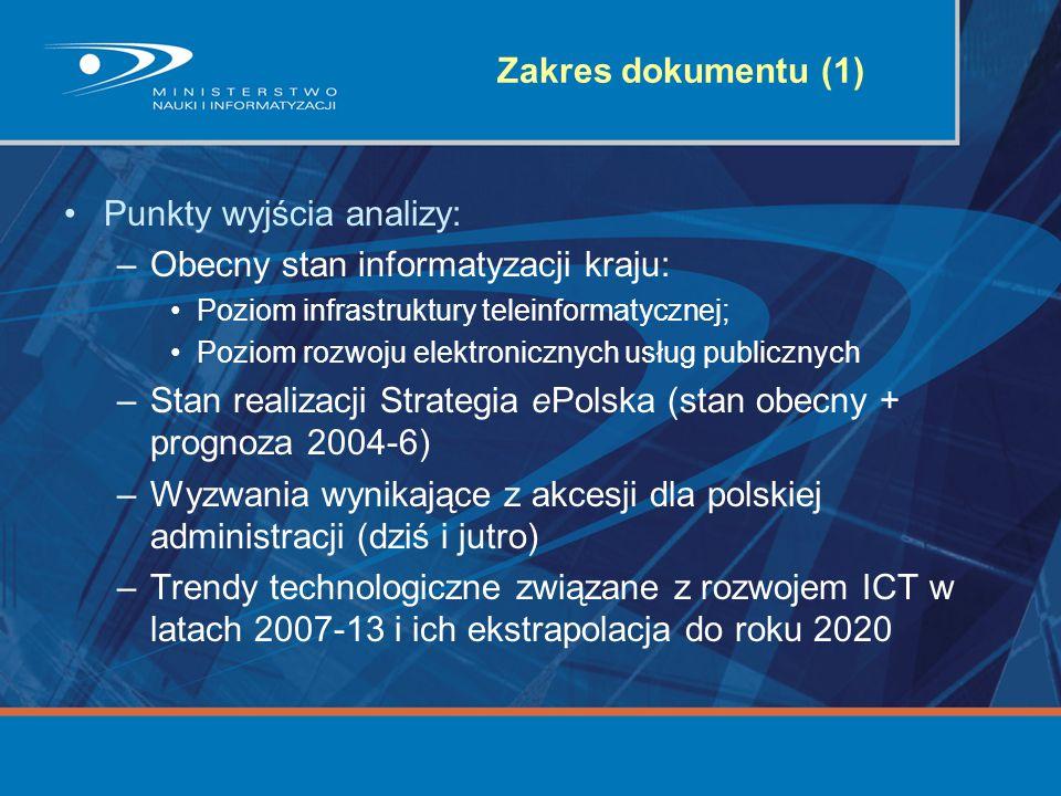 Zakres dokumentu (1) Punkty wyjścia analizy: –Obecny stan informatyzacji kraju: Poziom infrastruktury teleinformatycznej; Poziom rozwoju elektroniczny