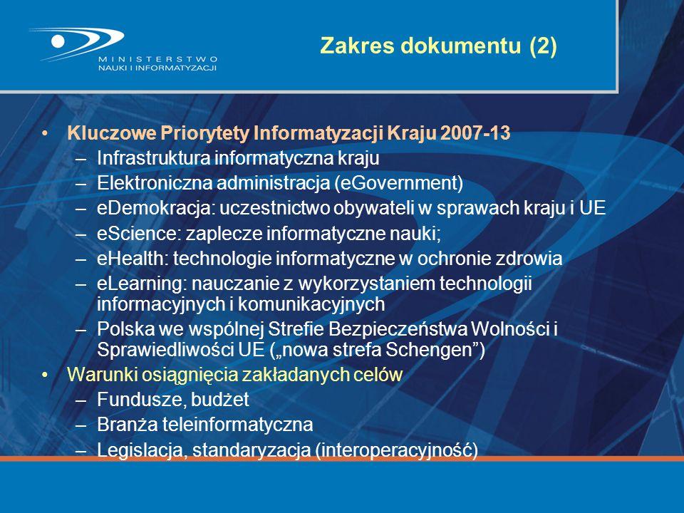 Zakres dokumentu (2) Kluczowe Priorytety Informatyzacji Kraju 2007-13 –Infrastruktura informatyczna kraju –Elektroniczna administracja (eGovernment) –