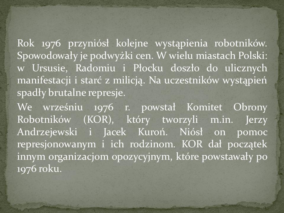 Rok 1976 przyniósł kolejne wystąpienia robotników. Spowodowały je podwyżki cen. W wielu miastach Polski: w Ursusie, Radomiu i Płocku doszło do uliczny