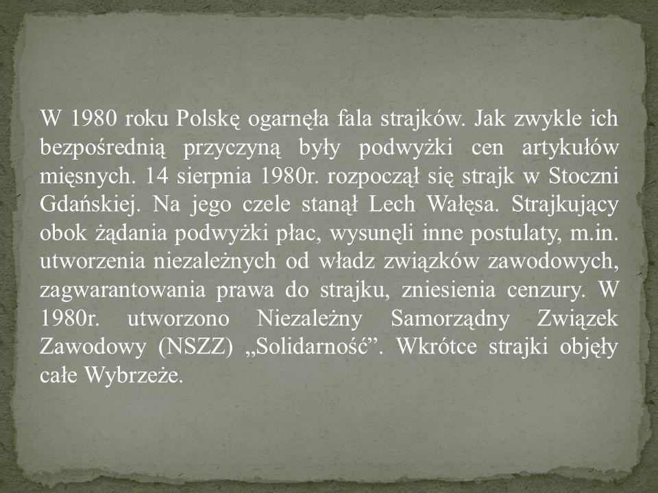 W 1980 roku Polskę ogarnęła fala strajków. Jak zwykle ich bezpośrednią przyczyną były podwyżki cen artykułów mięsnych. 14 sierpnia 1980r. rozpoczął si
