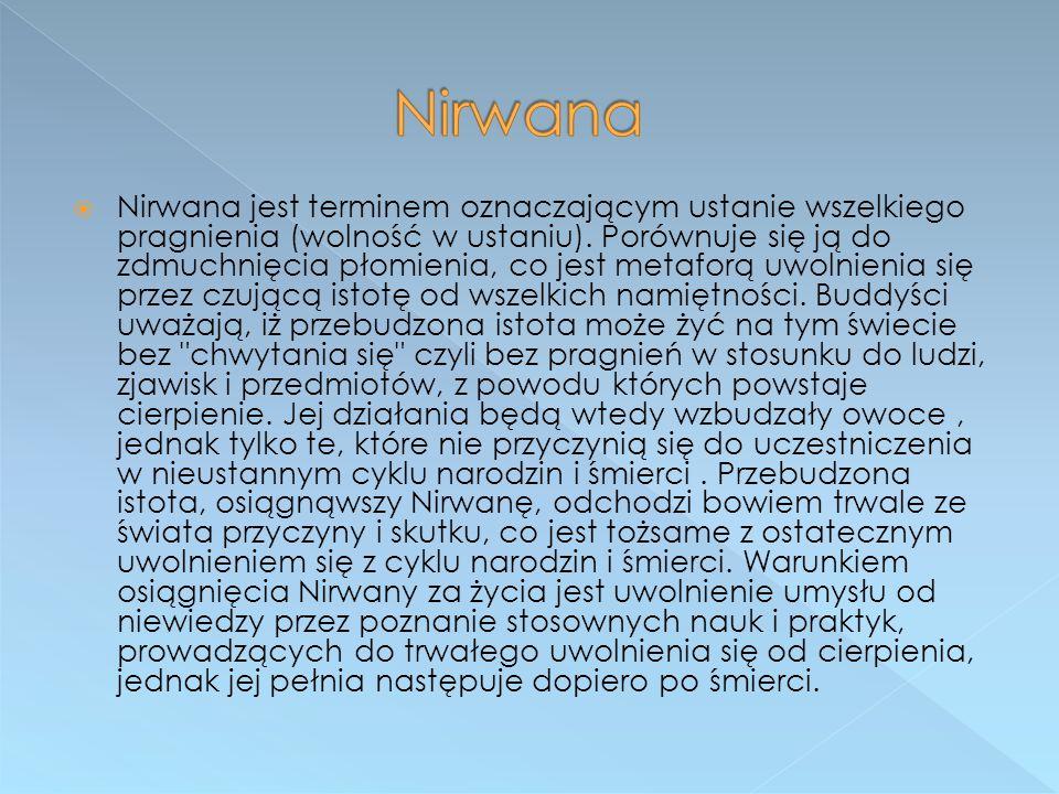  Nirwana jest terminem oznaczającym ustanie wszelkiego pragnienia (wolność w ustaniu). Porównuje się ją do zdmuchnięcia płomienia, co jest metaforą u