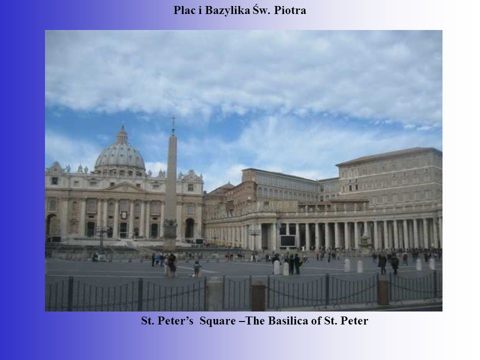 Plac i Bazylika Św. Piotra St. Peter's Square –The Basilica of St. Peter
