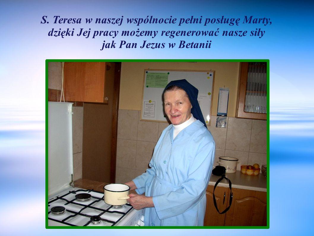 S. Teresa w naszej wspólnocie pełni posługę Marty, dzięki Jej pracy możemy regenerować nasze siły jak Pan Jezus w Betanii