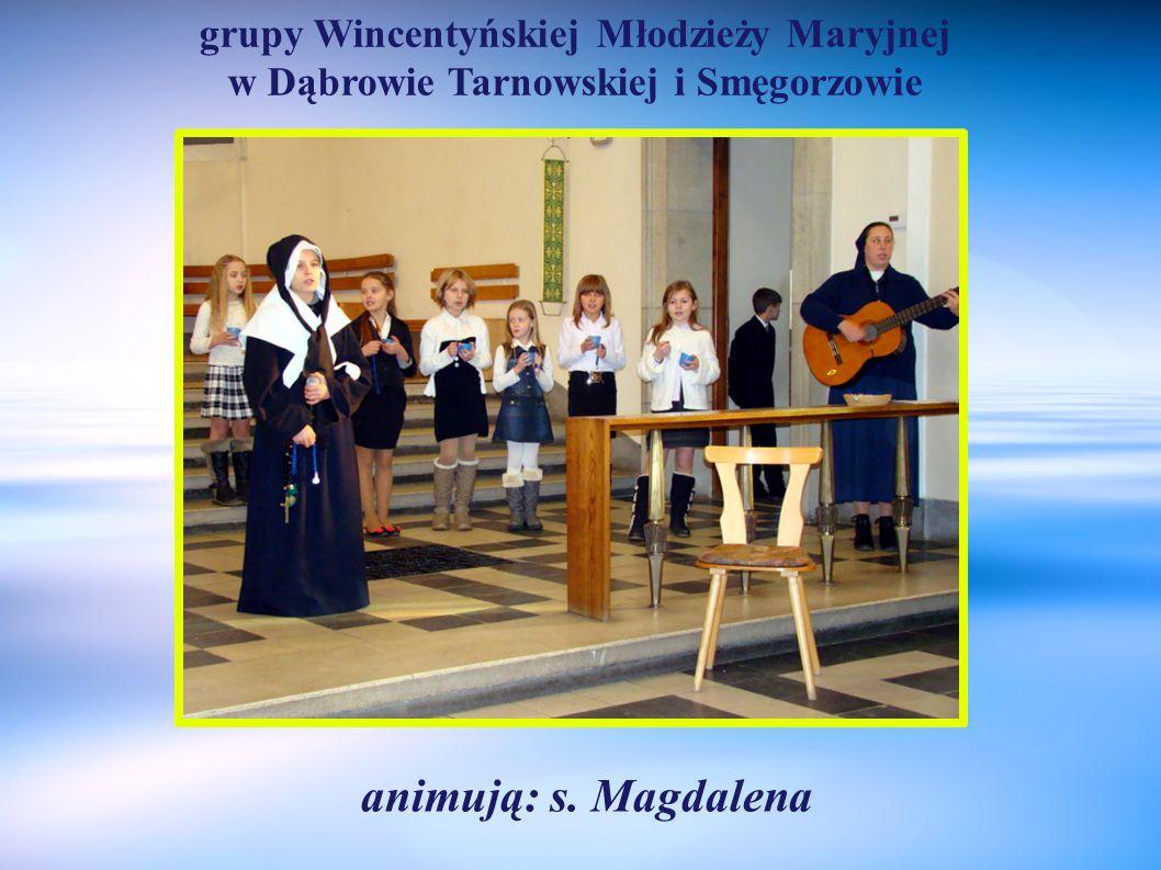 grupy Wincentyńskiej Młodzieży Maryjnej w Dąbrowie Tarnowskiej i Smęgorzowie animują: s. Magdalena