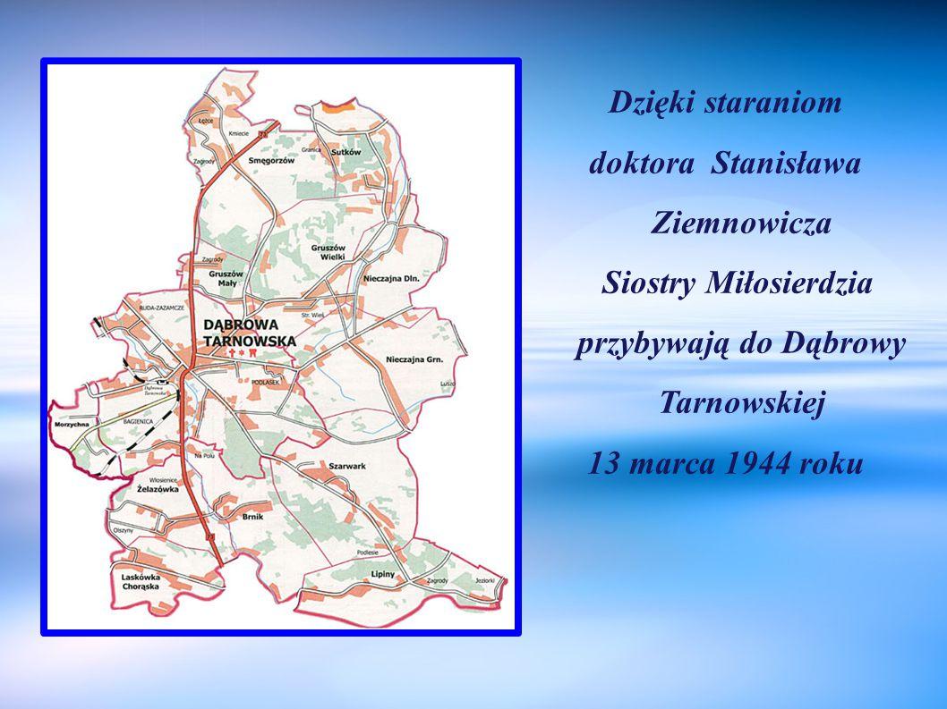 Dzięki staraniom doktora Stanisława Ziemnowicza Siostry Miłosierdzia przybywają do Dąbrowy Tarnowskiej 13 marca 1944 roku