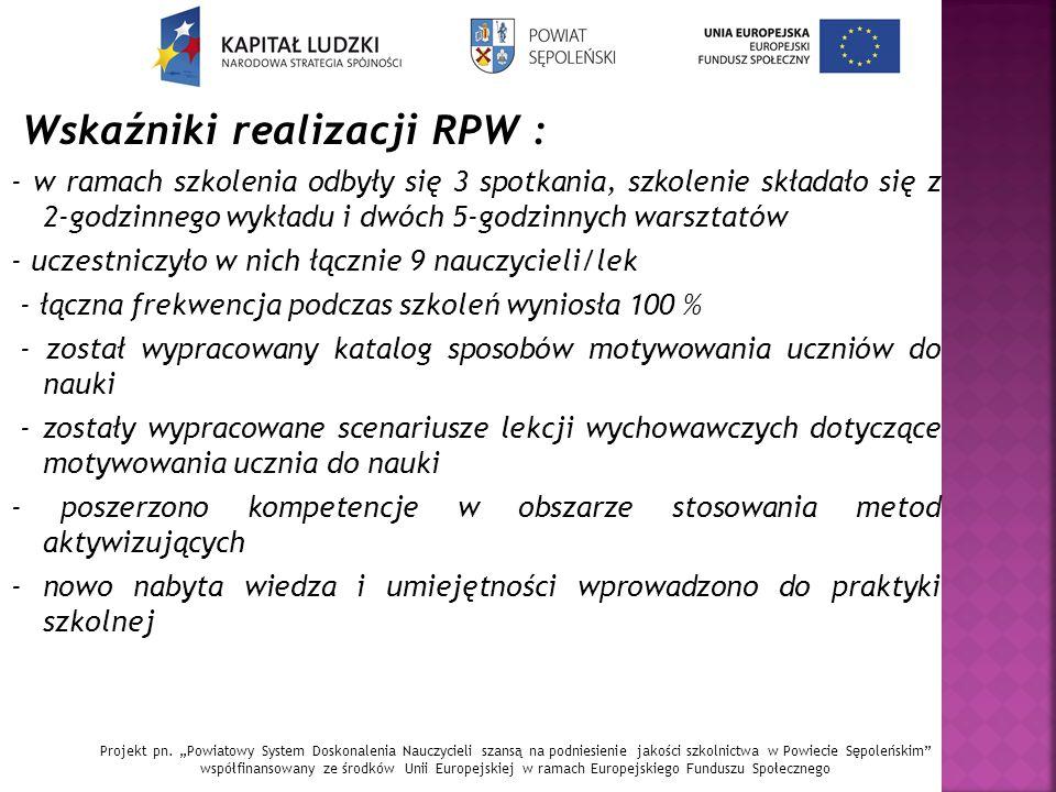 Wskaźniki realizacji RPW : - w ramach szkolenia odbyły się 3 spotkania, szkolenie składało się z 2-godzinnego wykładu i dwóch 5-godzinnych warsztatów