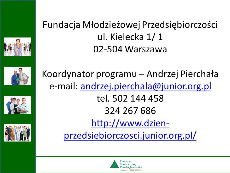 Fundacja Młodzieżowej Przedsiębiorczości ul. Kielecka 1/ 1 02-504 Warszawa Koordynator programu – Andrzej Pierchała e-mail: andrzej.pierchala@junior.o