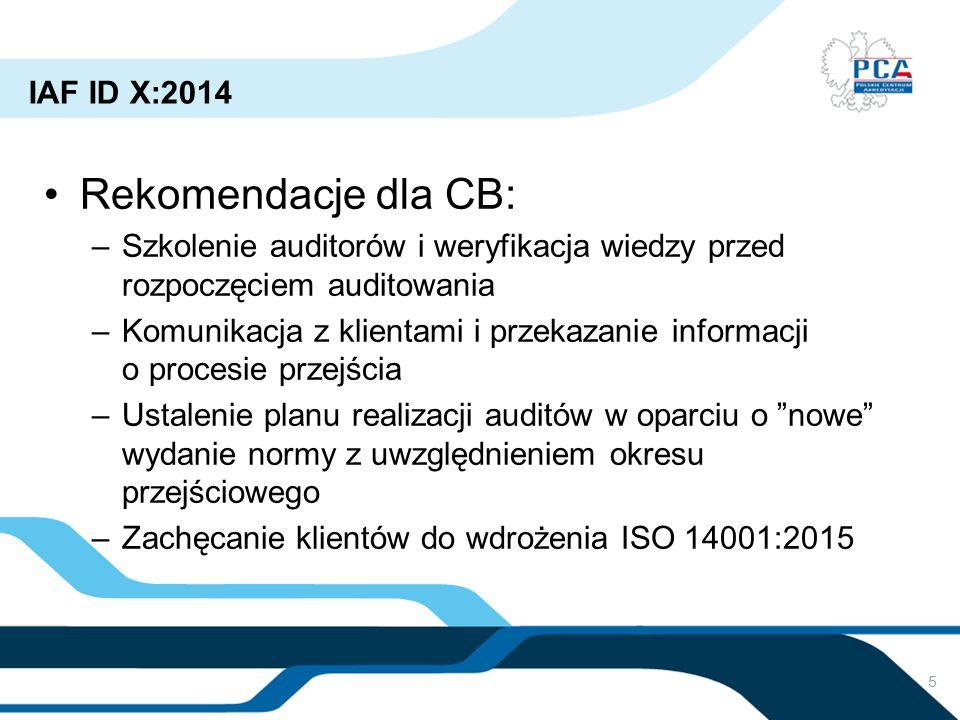 5 IAF ID X:2014 Rekomendacje dla CB: –Szkolenie auditorów i weryfikacja wiedzy przed rozpoczęciem auditowania –Komunikacja z klientami i przekazanie i