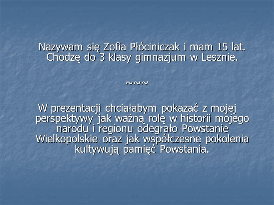Nazywam się Zofia Płóciniczak i mam 15 lat. Chodzę do 3 klasy gimnazjum w Lesznie. ~~~ W prezentacji chciałabym pokazać z mojej perspektywy jak ważną