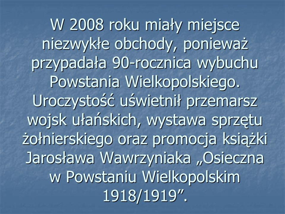 W 2008 roku miały miejsce niezwykłe obchody, ponieważ przypadała 90-rocznica wybuchu Powstania Wielkopolskiego. Uroczystość uświetnił przemarsz wojsk