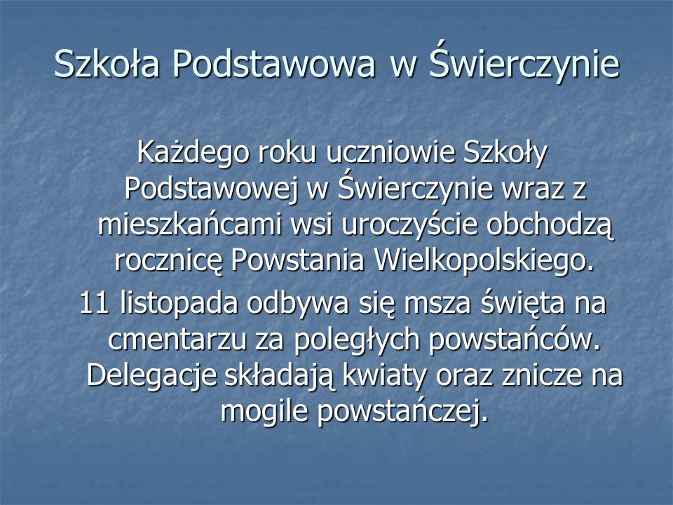 Każdego roku uczniowie Szkoły Podstawowej w Świerczynie wraz z mieszkańcami wsi uroczyście obchodzą rocznicę Powstania Wielkopolskiego. 11 listopada o