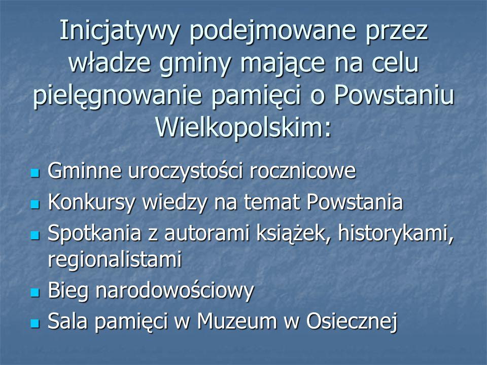 Inicjatywy podejmowane przez władze gminy mające na celu pielęgnowanie pamięci o Powstaniu Wielkopolskim: Gminne uroczystości rocznicowe Gminne uroczy