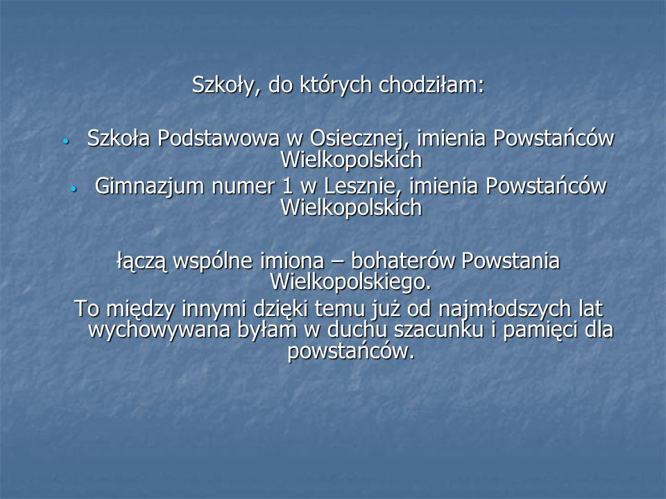 Szkoły, do których chodziłam: Szkoła Podstawowa w Osiecznej, imienia Powstańców Wielkopolskich Szkoła Podstawowa w Osiecznej, imienia Powstańców Wielk