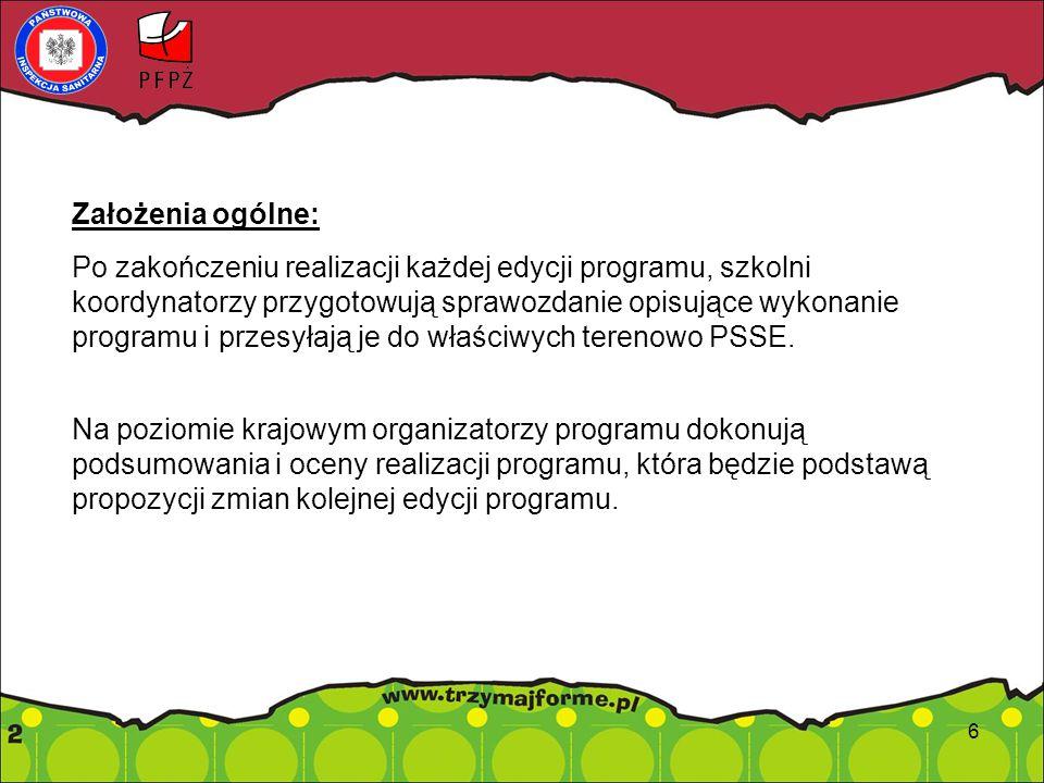 Założenia ogólne: Po zakończeniu realizacji każdej edycji programu, szkolni koordynatorzy przygotowują sprawozdanie opisujące wykonanie programu i przesyłają je do właściwych terenowo PSSE.
