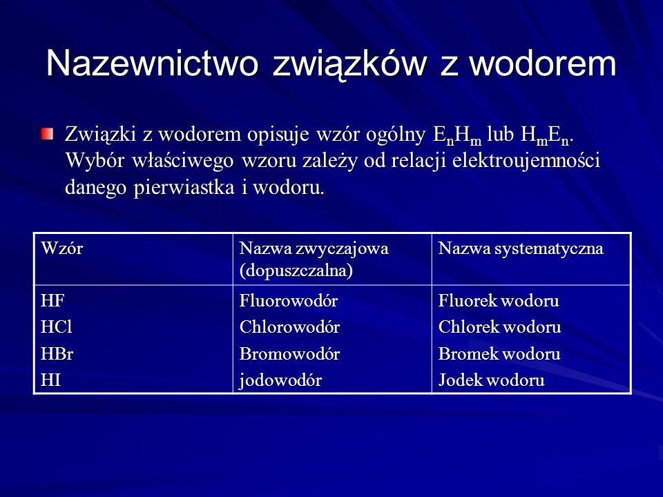Nazewnictwo związków z wodorem Związki z wodorem opisuje wzór ogólny E n H m lub H m E n.