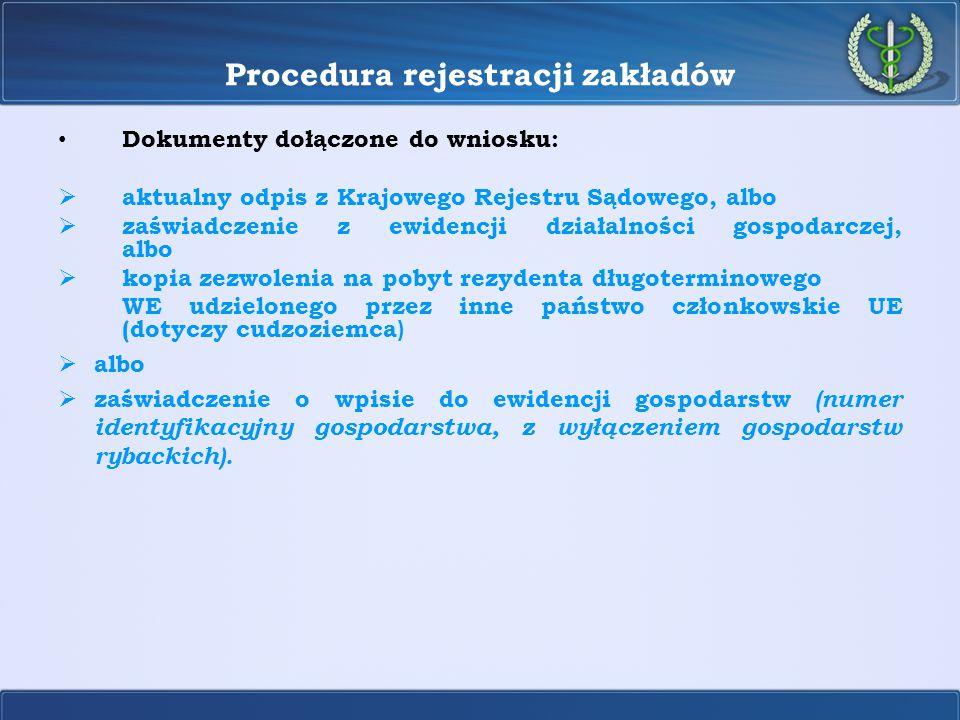Procedura rejestracji zakładów Dokumenty dołączone do wniosku:  aktualny odpis z Krajowego Rejestru Sądowego, albo  zaświadczenie z ewidencji działa