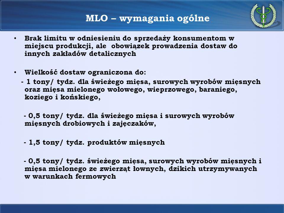 MLO – wymagania ogólne Brak limitu w odniesieniu do sprzedaży konsumentom w miejscu produkcji, ale obowiązek prowadzenia dostaw do innych zakładów det
