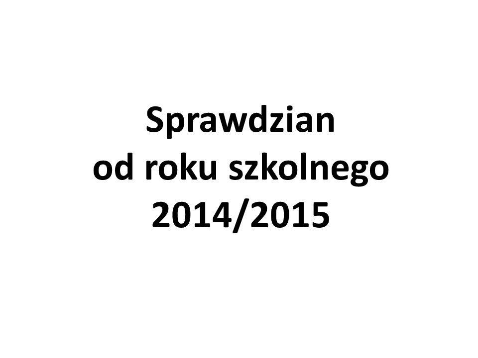 Sprawdzian od roku szkolnego 2014/2015