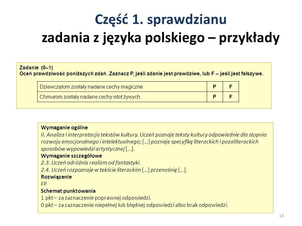 Część 1. sprawdzianu zadania z języka polskiego – przykłady 14 Zadanie (0–1) Oceń prawdziwość poniższych zdań. Zaznacz P, jeśli zdanie jest prawdziwe,