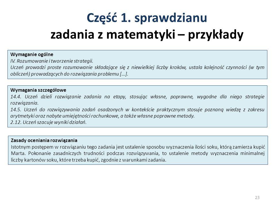 Część 1. sprawdzianu zadania z matematyki – przykłady 23 Wymaganie ogólne IV. Rozumowanie i tworzenie strategii. Uczeń prowadzi proste rozumowanie skł